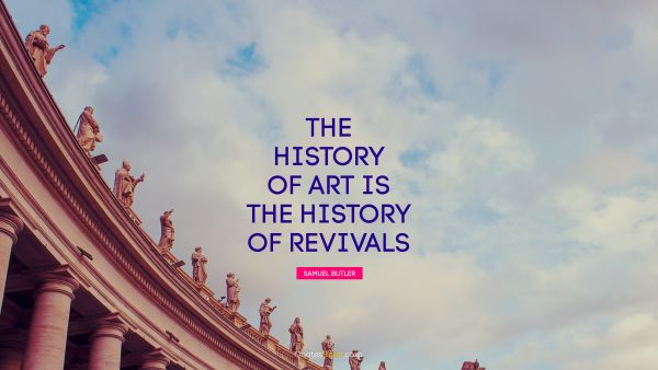 The history of art is the history of revivals