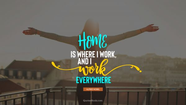 Home is where I work, and I work everywhere