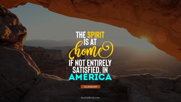 The spirit is at home, if not entirely satisfied, in America