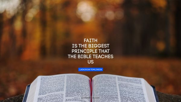 Hope Quote - Faith is the biggest principle that the Bible teaches us. LaDainian Tomlinson