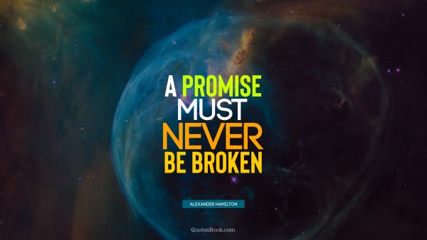 Inspirational Quote - A promise must never be broken. Alexander Hamilton