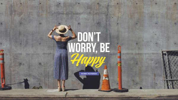 Search Results Quote - Don't Worry, Be Happy. Bobby McFerrin