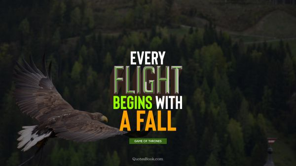 Inspirational Quote - Every flight begins with a fall. George R.R. Martin