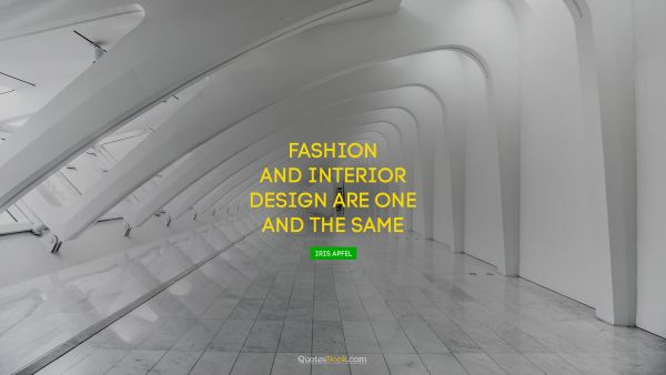 Fashion and interior design are one and the same
