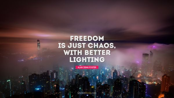 Inspirational Quote - Freedom is just chaos with better lighting. Alan Dean Foster