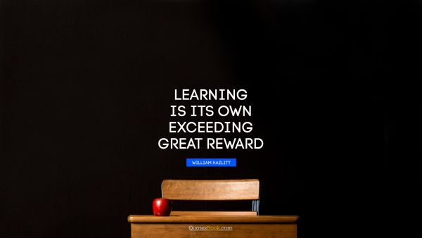 Learning is its own exceeding great reward