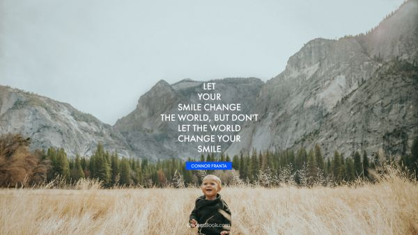 QUOTES BY Quote - Let your smile change the world, but don't let the world change your smile. Connor Franta