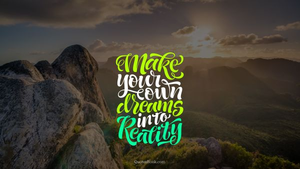 Make your own dreams into reality