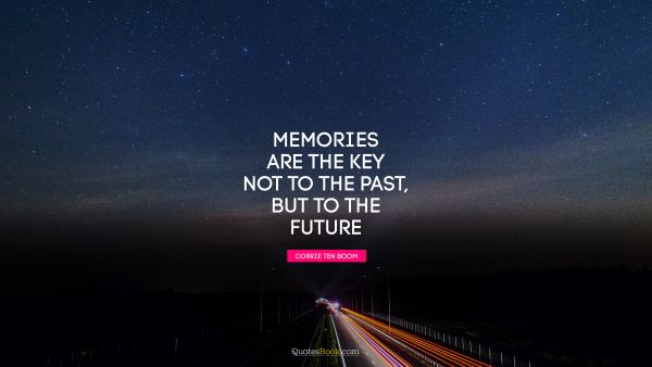 Memories are the key not to the past, but to the future