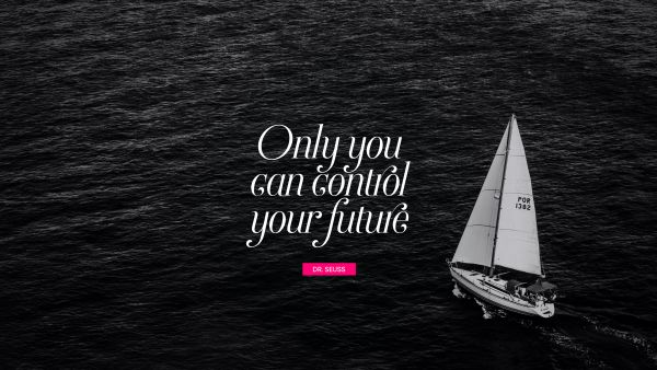 Inspirational Quote - Only you can control your future. Dr. Seuss