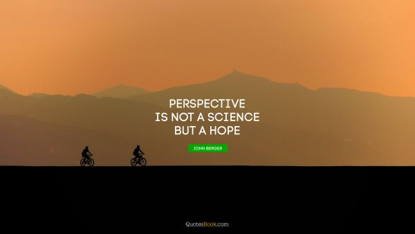 Perspective is not a science but a hope