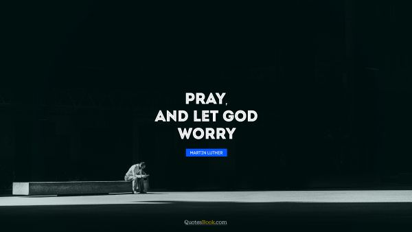 Pray, and let God worry