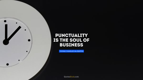 Punctuality is the soul of business