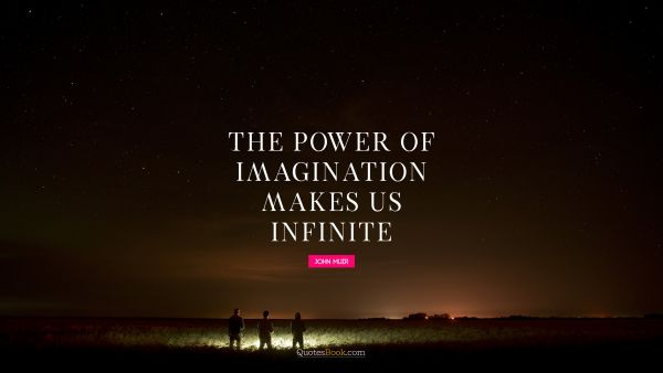 Inspirational Quote - The power of imagination makes us infinite. John Muir