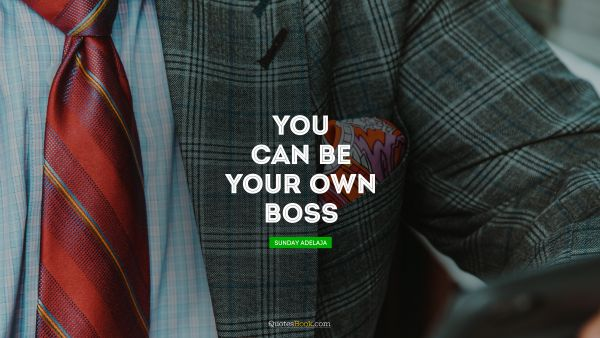 Inspirational Quote - You can be your own boss. Sunday Adelaja