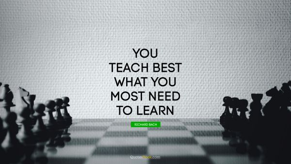 You teach best what you most need to learn