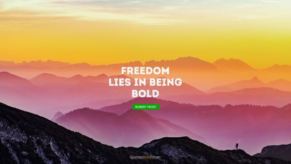 Leadership Quote - Freedom lies in being bold. Robert Frost