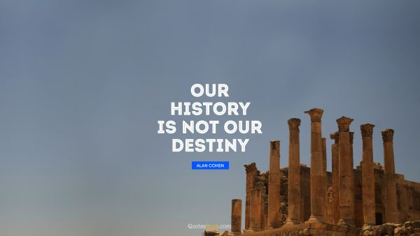 Our history is not our destiny