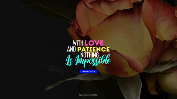 With love and patience nothing is imposible