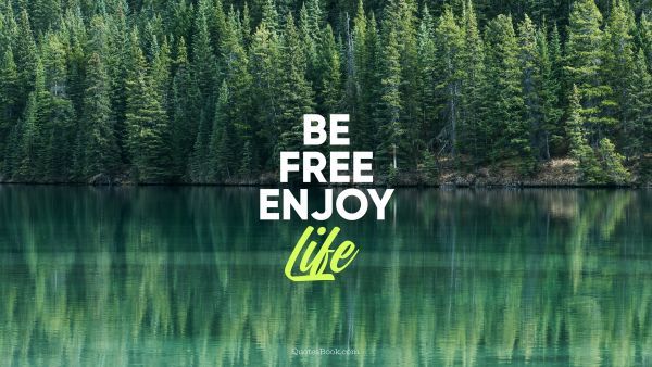Search Results Quote - Be free enjoy life. Unknown Authors