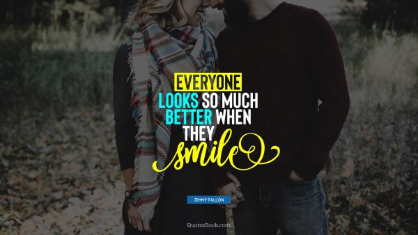 Everyone looks so much better when they smile
