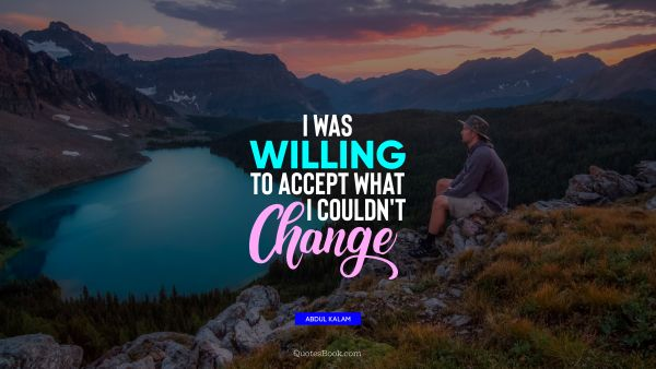 I was willing to accept what I couldn't change