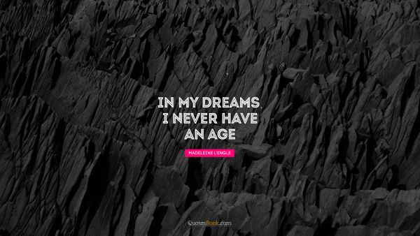 In my dreams, I never have an age