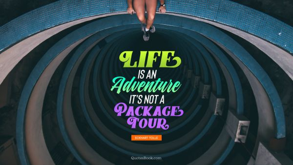 Life is an adventure it's not a package tour