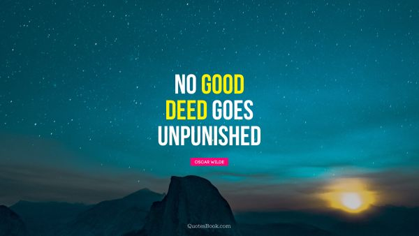 QUOTES BY Quote - No good deed goes unpunished. Oscar Wilde