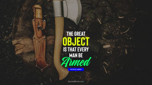 The great object is that every man be armed