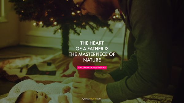 The heart of a father is the masterpiece of nature