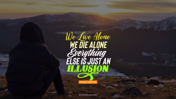 Life Quote - We live alone we die alone everything else is just an illusion. Freddie Highmore