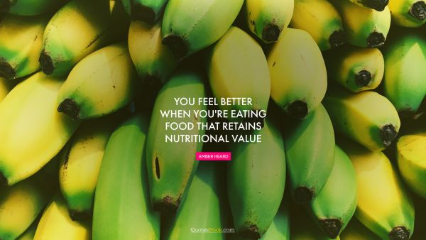 You feel better when you're eating food that retains nutritional value