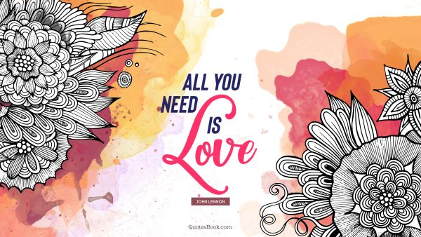 Love Quote - All you need is love. John Lennon
