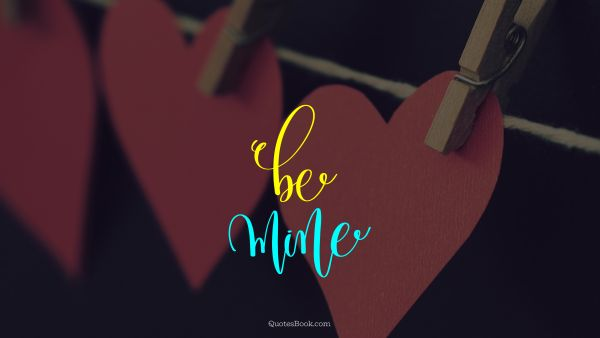 POPULAR QUOTES Quote - Be mine. Unknown Authors