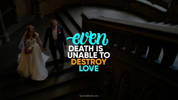 QUOTES BY Quote - Even death is unable to destroy love. QuotesBook