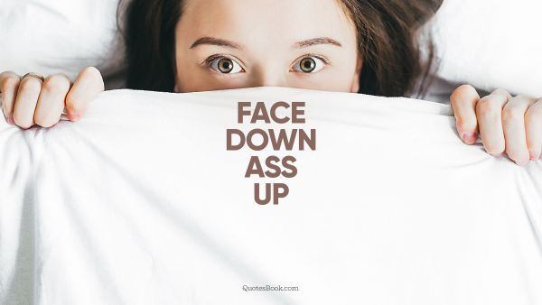 Face down ass up