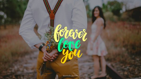 Love Quote - Forever love you. Unknown Authors