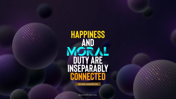 Happiness and moral duty are inseparably connected