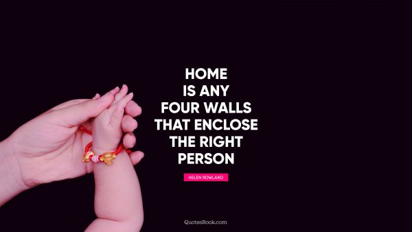 Home is any four walls that enclose the right person