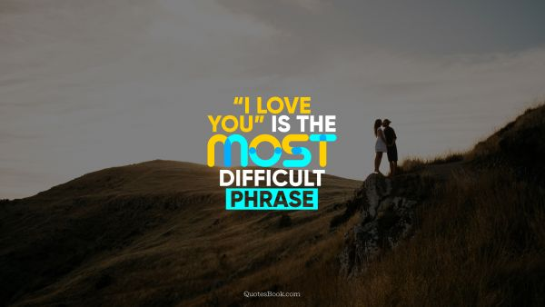 "QUOTES BY Quote - ""I love you"" is the most difficult phrase. QuotesBook"