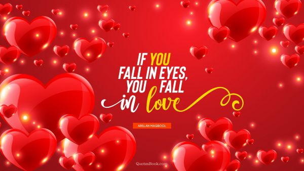 Love Quote - If you fall in eyes, you fall in love. Arslan Maqbool