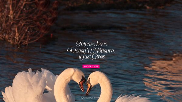 Intense love doesn't measure, 