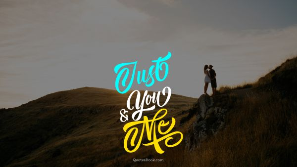 Love Quote - Just you and me. Unknown Authors