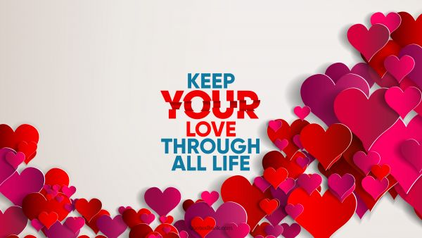 Love Quote - Keep your love through all life. QuotesBook