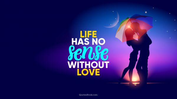 Love Quote - Life has no sense without love. QuotesBook