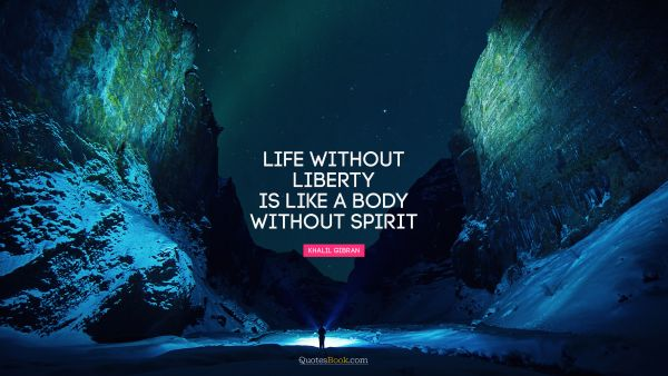 Life without liberty is like a body without spirit