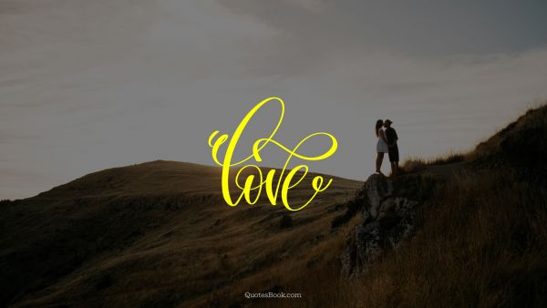 Love Quote - Love. Unknown Authors