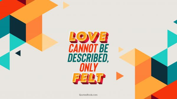 Search Results Quote - Love cannot be described, only felt. QuotesBook