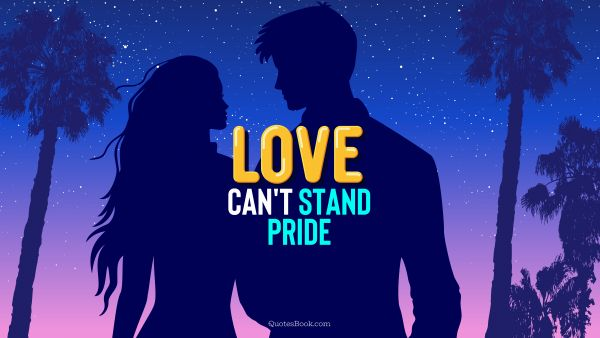 Love Quote - Love can't stand pride. QuotesBook